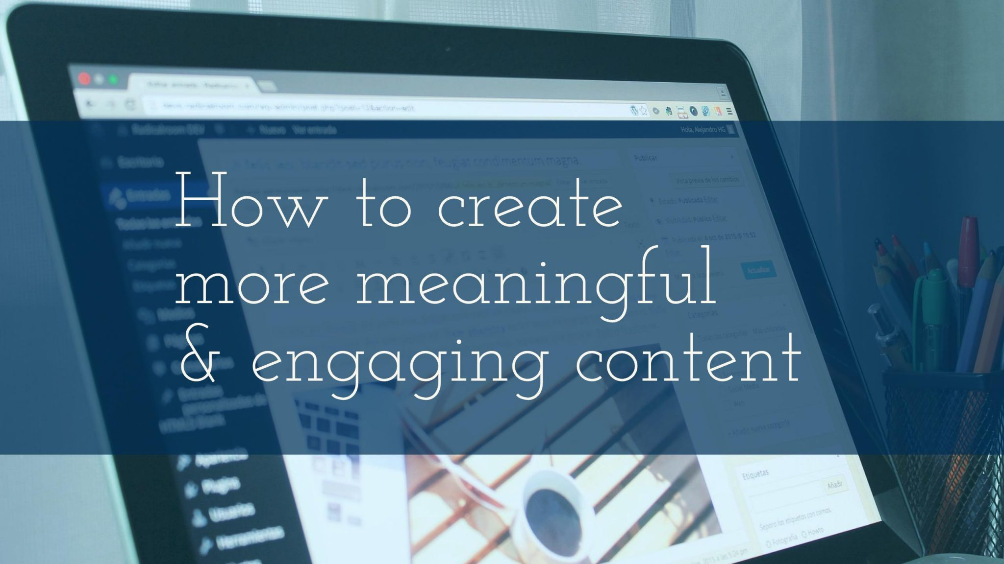 How to create more meaningful & engaging content