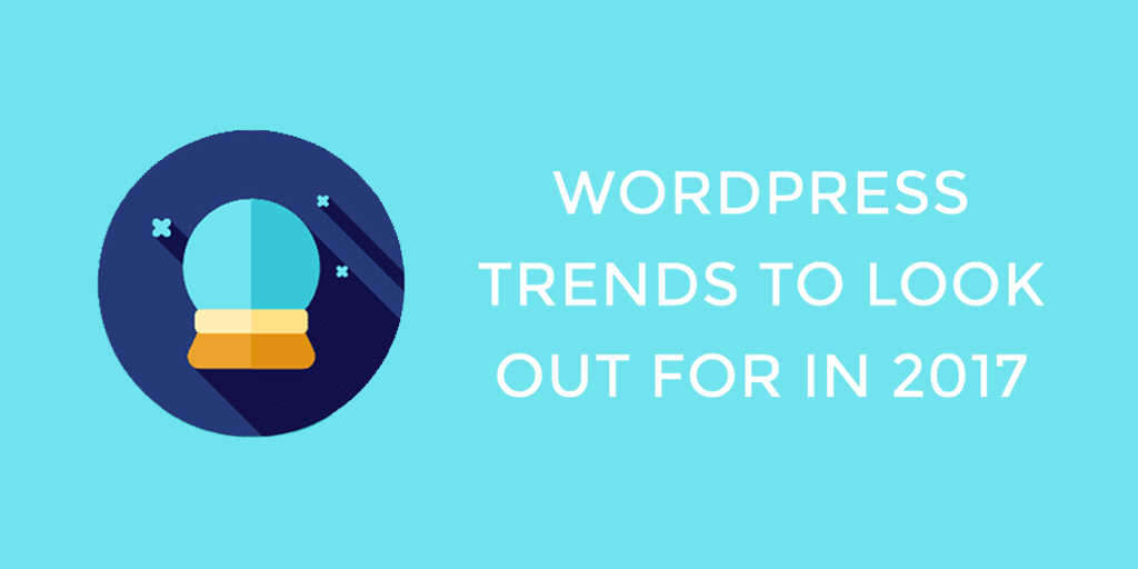 WordPress in 2017 – Trends To Be Followed
