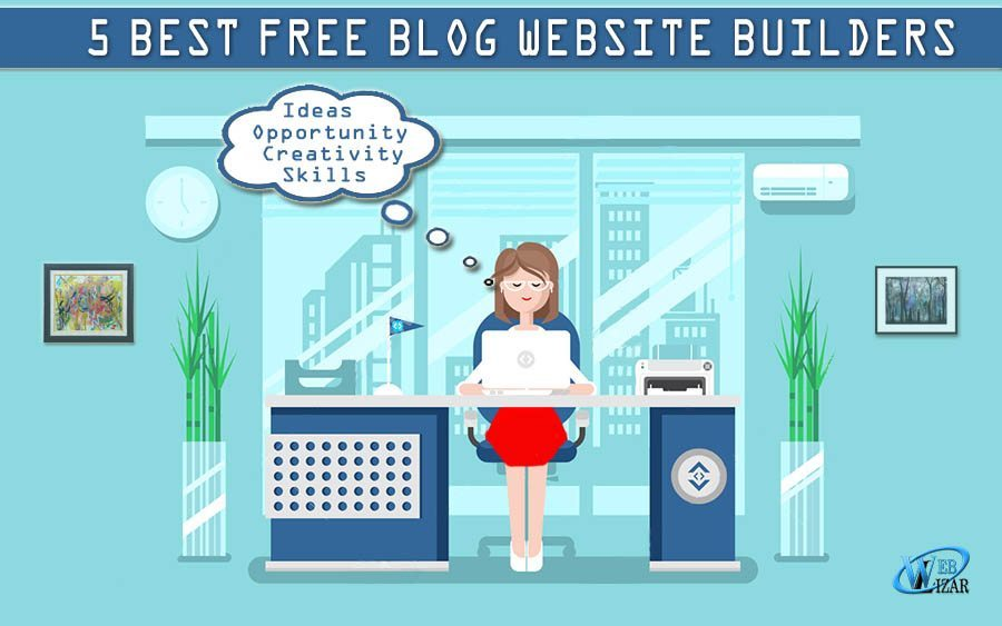 How To Develop A Free Blog For Writers – 5 Best Free Blog Website Builders
