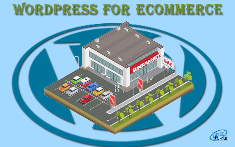 Why Should You Use WordPress For Your E-Commerce Website?