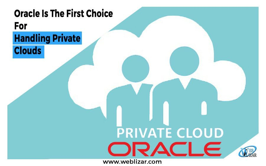 Oracle Is The First Choice For Handling Private Clouds