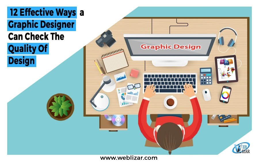 12 Effective Ways a Graphic Designer Can Check The Quality Of Design