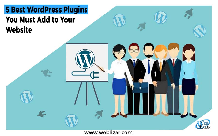 5 Best WordPress Plugins You Must Add to Your Website