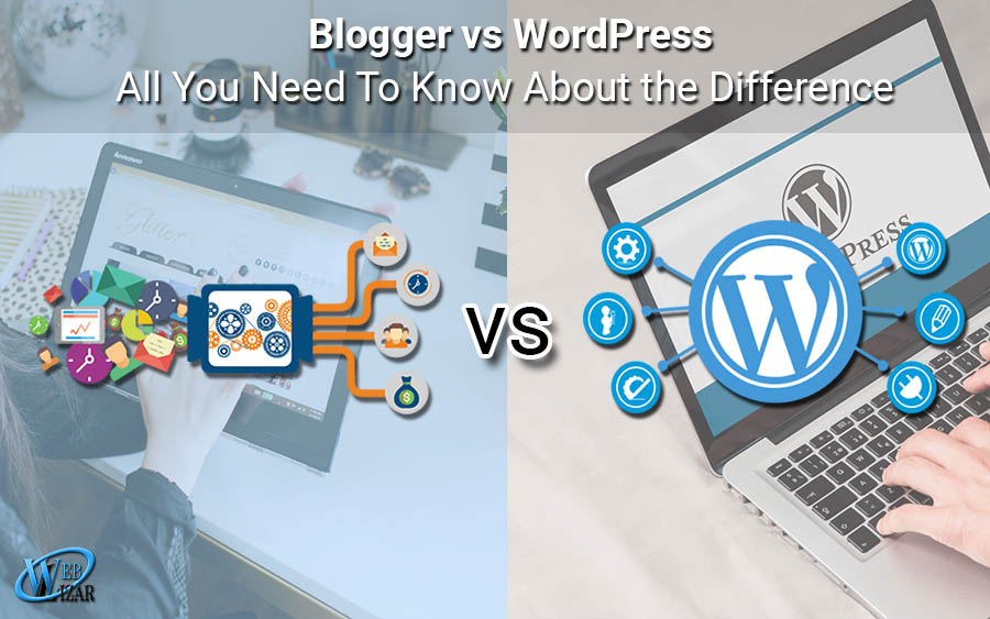 Blogger vs WordPress - All You Need To Know About the Difference
