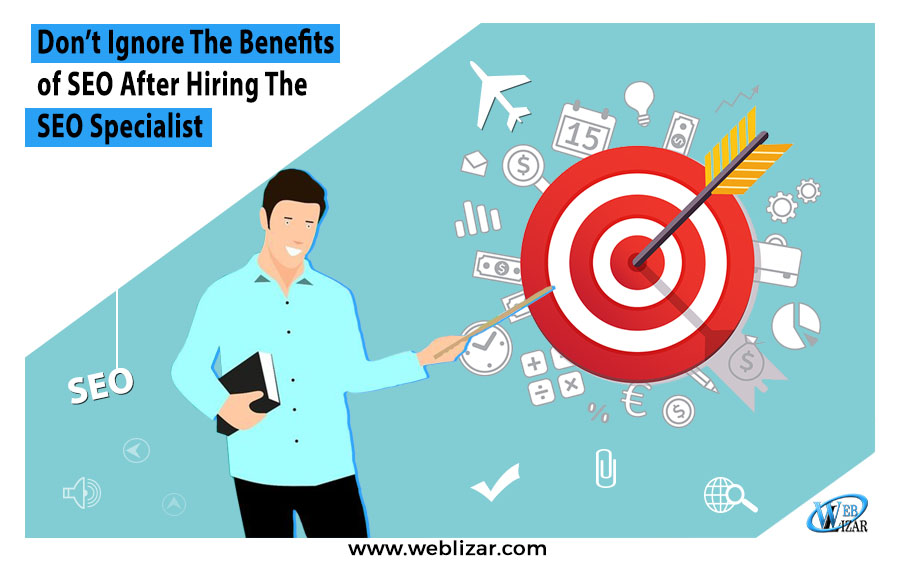 Don't Ignore The Benefits of SEO After Hiring The SEO Specialist