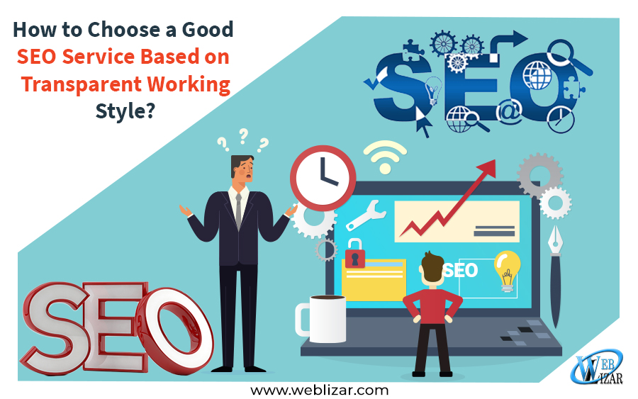 How to Choose a Good SEO Service Based on Transparent Working Style?