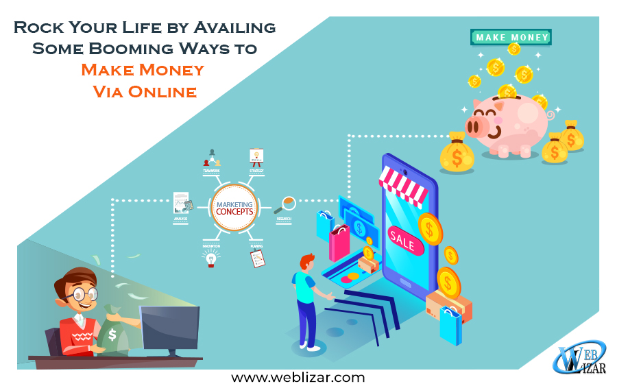 Rock Your Life by Availing Some Booming Ways to Make Money Via Online