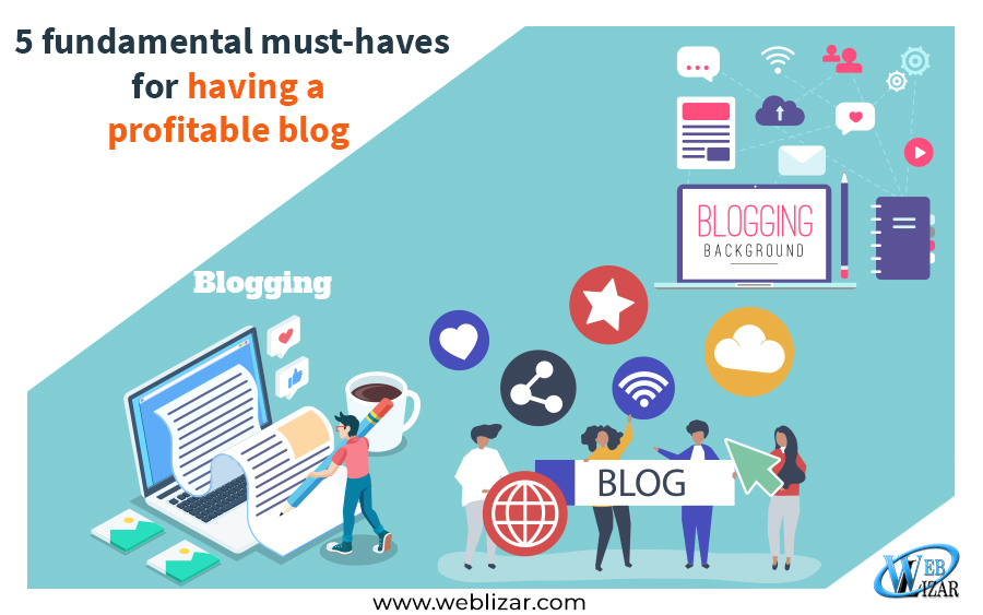 5 fundamental must-haves for having a profitable blog