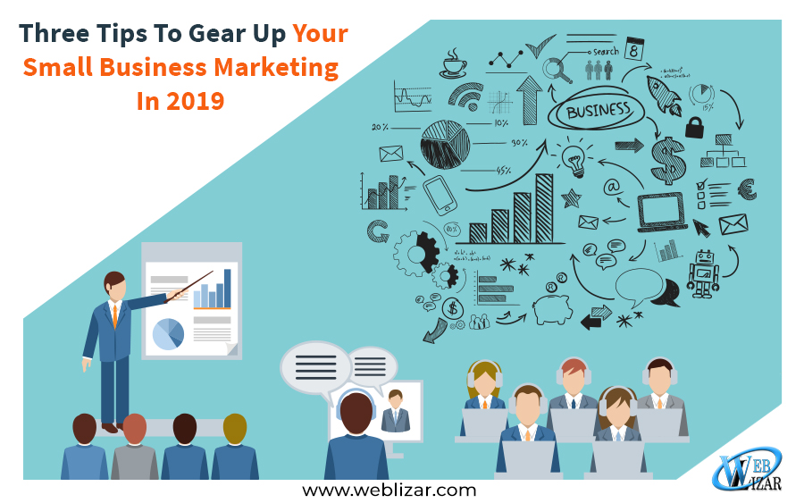 Three Tips To Gear Up Your Small Business Marketing In 2019