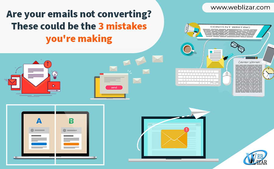 Are your emails not converting? These could be the 3 mistakes you're making