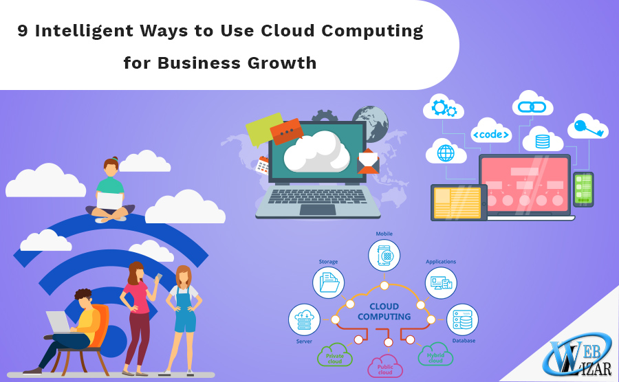 9 Intelligent Ways to Use Cloud Computing for Business Growth