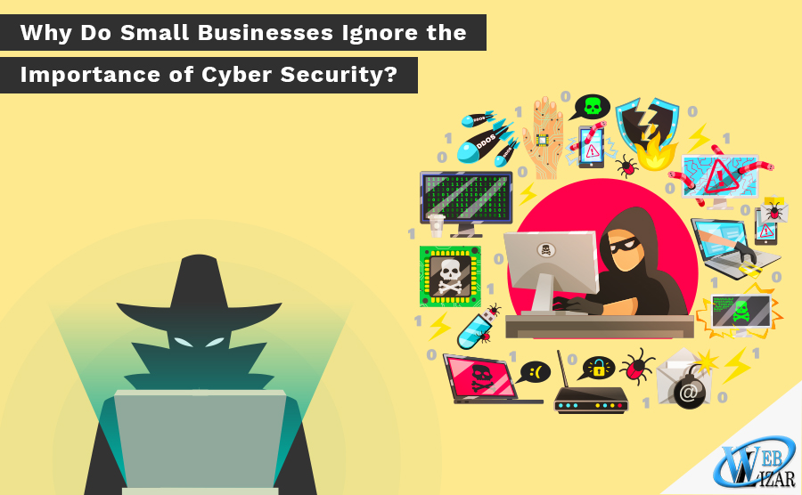 Why Do Small Businesses Ignore the Importance of Cyber Security?