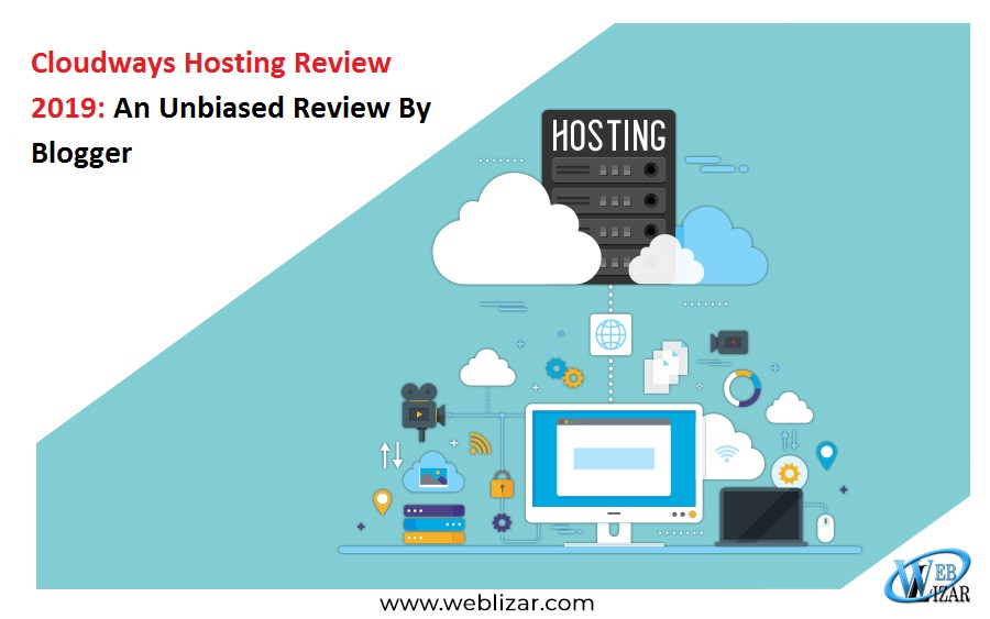 Cloudways Hosting Review 2019: An Unbiased Review By Blogger