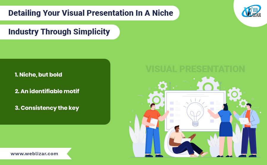 Detailing Your Visual Presentation In A Niche Industry Through Simplicity