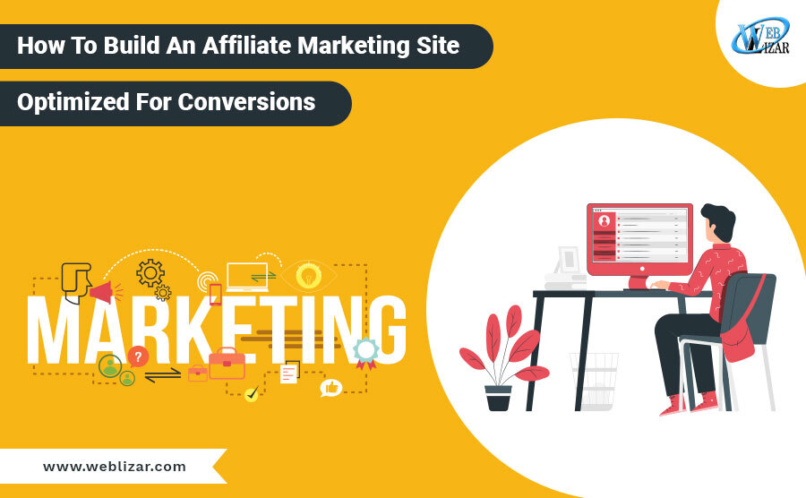 How To Build An Affiliate Marketing Site- Optimized for Conversion