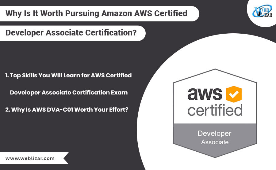 Why Is It Worth Pursuing Amazon AWS Certified Developer Associate Certification?