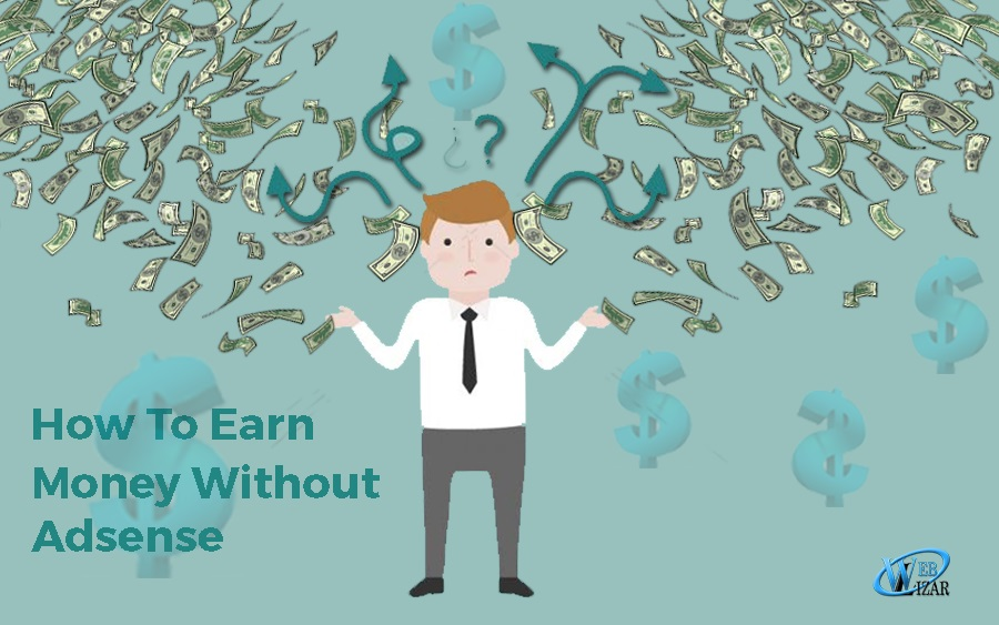 Top Ways To Earn Money Without Google Adsense - Weblizar