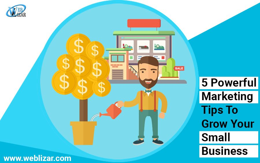 5 Powerful Marketing Tips To Grow Your Small Business